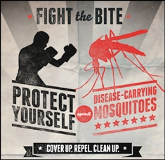 Fight the bite: protect yourself against disease-carrying mosquitoes. Cover up. Repel. Clean up.