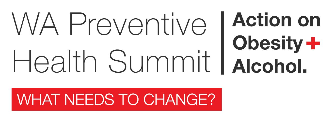 Logo: WA Preventive Health Summit. Action on Obesity and Alcohol. What needs to change?